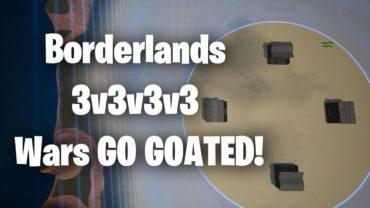 Borderlands 3v3v3v3 Wars! GO GOATED
