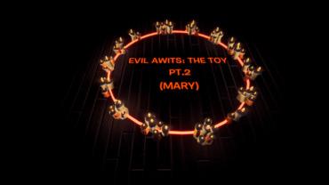 EVIL 18 AWAITS: THE TOY PT.2 (Mary)