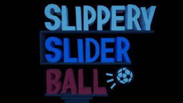 SLIPPERY SLIDER BALL!