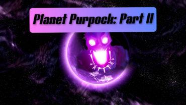 Planet Purpock - Part II