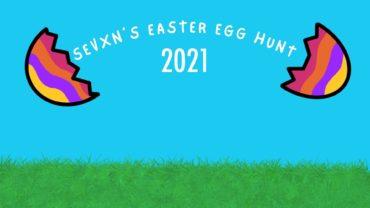 Sevxn's Easter Egg Hunt 2021