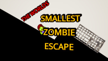 THE WORLDS SMALLEST ZOMBIE ESCAPE