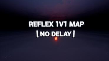 REFLEX 1v1 [ NO DELAY ]